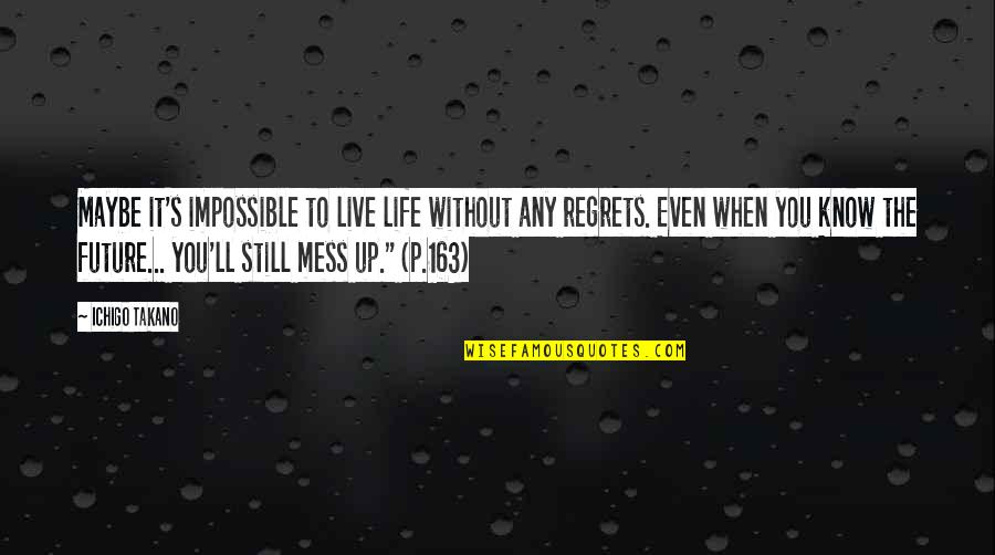 Life Live It Up Quotes By Ichigo Takano: Maybe it's impossible to live life without any