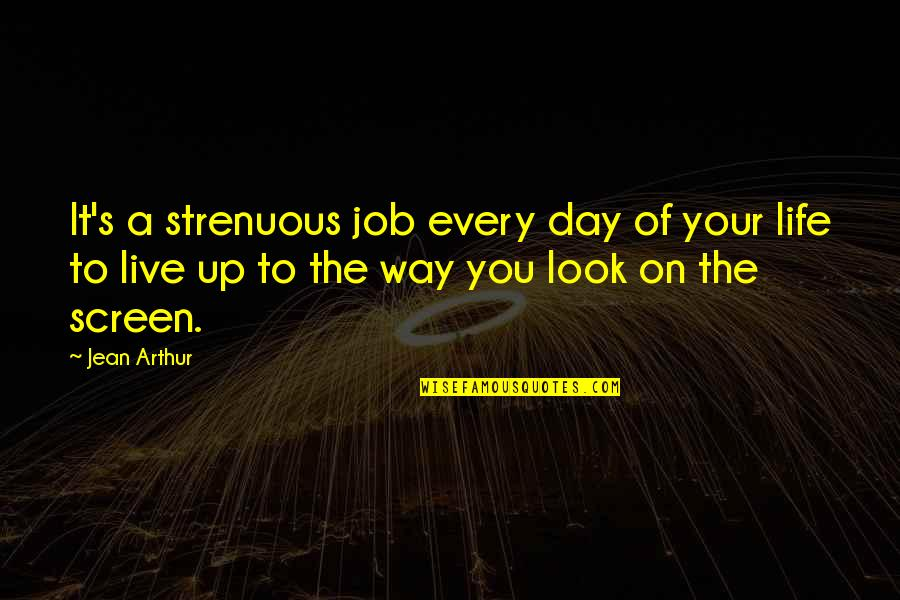 Life Live It Up Quotes By Jean Arthur: It's a strenuous job every day of your