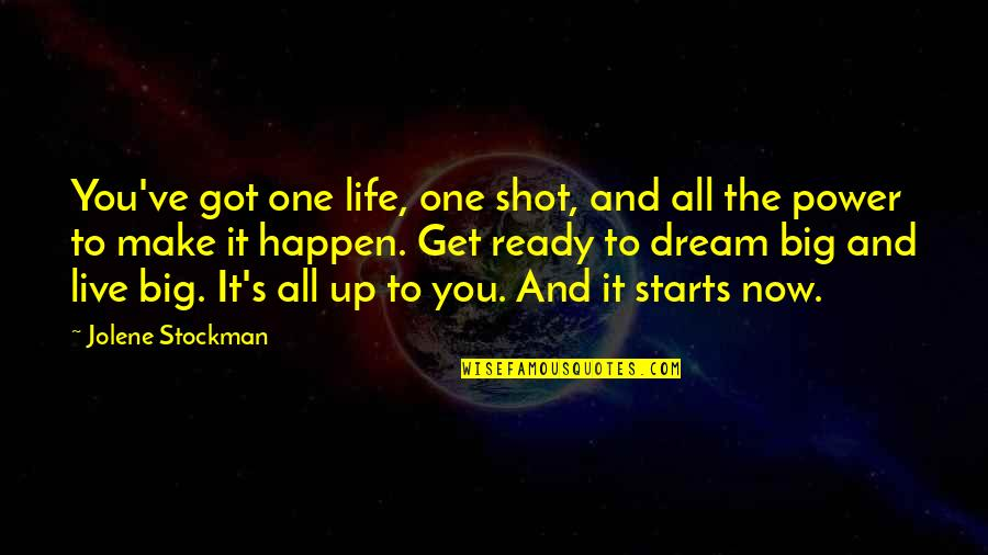 Life Live It Up Quotes By Jolene Stockman: You've got one life, one shot, and all