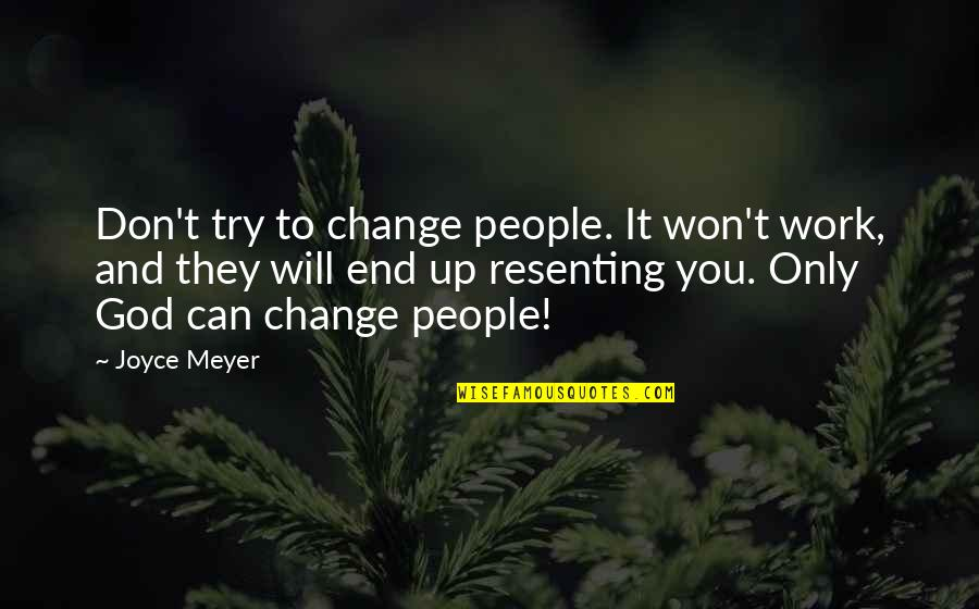 Life Live It Up Quotes By Joyce Meyer: Don't try to change people. It won't work,