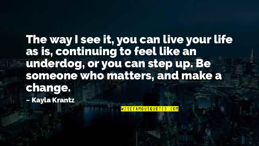 Life Live It Up Quotes By Kayla Krantz: The way I see it, you can live