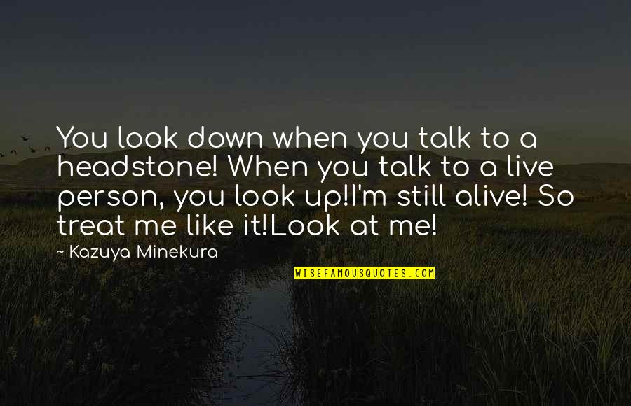 Life Live It Up Quotes By Kazuya Minekura: You look down when you talk to a
