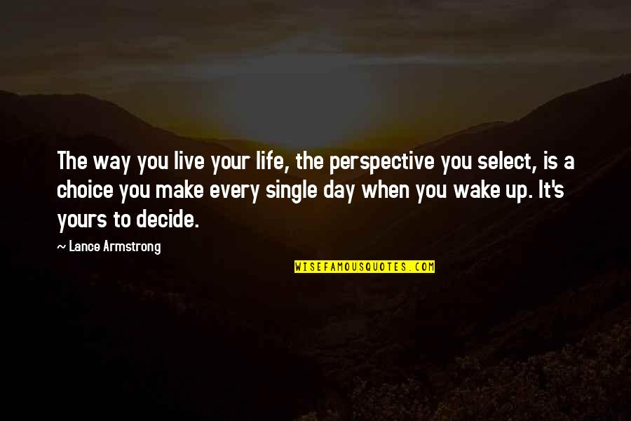 Life Live It Up Quotes By Lance Armstrong: The way you live your life, the perspective