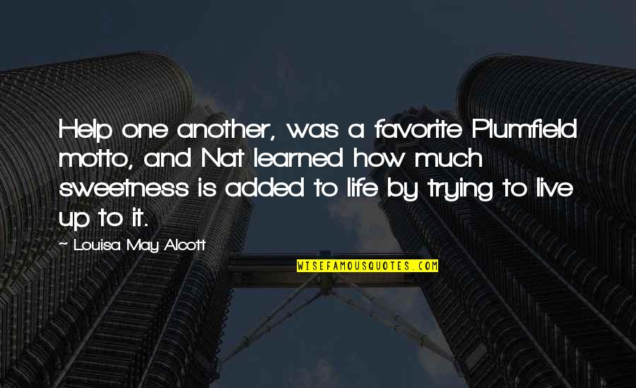 Life Live It Up Quotes By Louisa May Alcott: Help one another, was a favorite Plumfield motto,