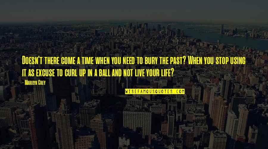 Life Live It Up Quotes By Marilyn Grey: Doesn't there come a time when you need