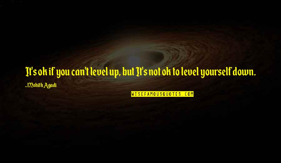 Life Live It Up Quotes By Mohith Agadi: It's ok if you can't level up, but