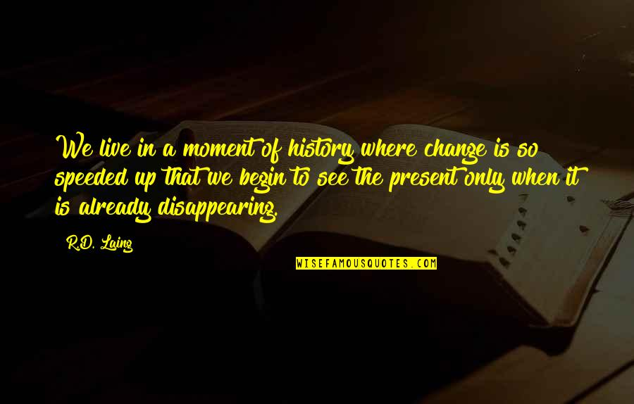 Life Live It Up Quotes By R.D. Laing: We live in a moment of history where