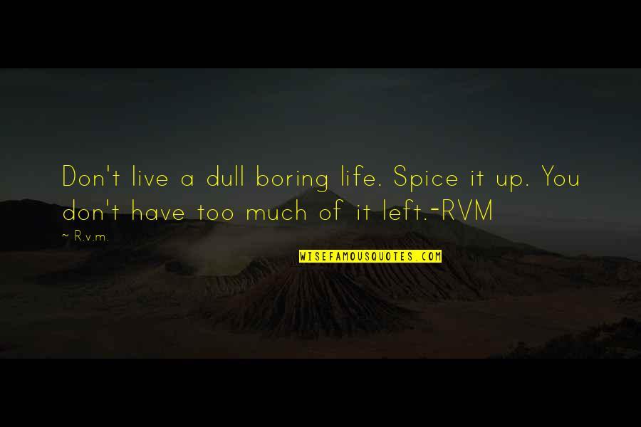 Life Live It Up Quotes By R.v.m.: Don't live a dull boring life. Spice it