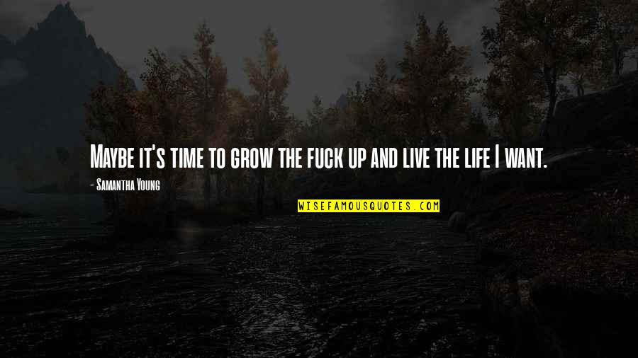 Life Live It Up Quotes By Samantha Young: Maybe it's time to grow the fuck up