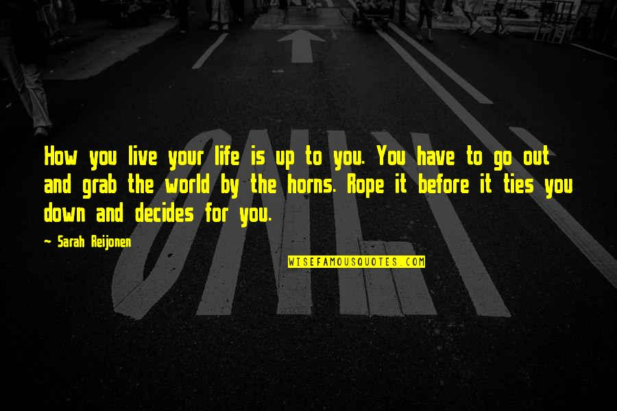 Life Live It Up Quotes By Sarah Reijonen: How you live your life is up to