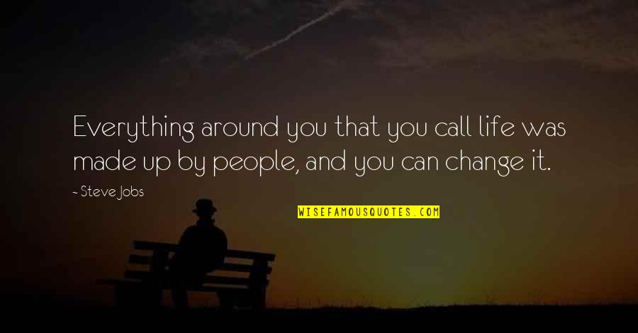Life Live It Up Quotes By Steve Jobs: Everything around you that you call life was