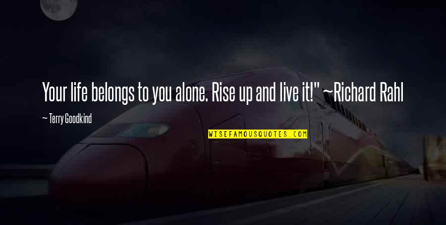 Life Live It Up Quotes By Terry Goodkind: Your life belongs to you alone. Rise up