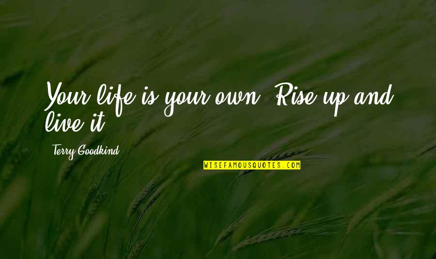 Life Live It Up Quotes By Terry Goodkind: Your life is your own. Rise up and