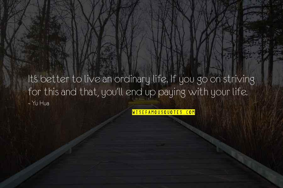 Life Live It Up Quotes By Yu Hua: It's better to live an ordinary life. If