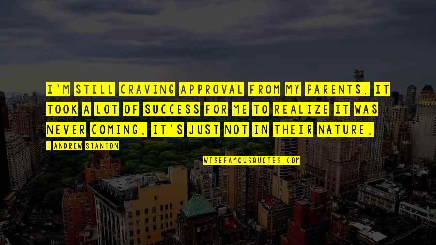 Life Long Learner Quotes By Andrew Stanton: I'm still craving approval from my parents. It
