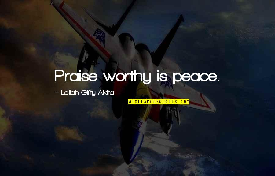Life Long Learner Quotes By Lailah Gifty Akita: Praise worthy is peace.