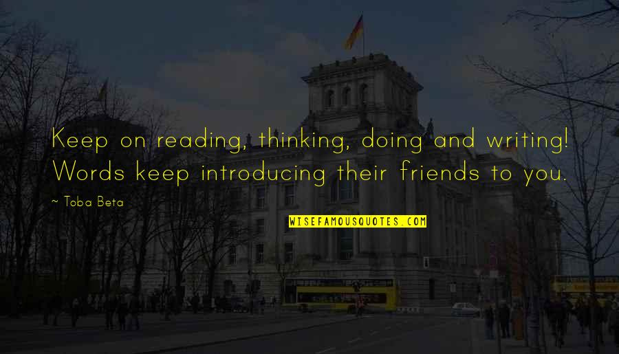 Life Long Learner Quotes By Toba Beta: Keep on reading, thinking, doing and writing! Words