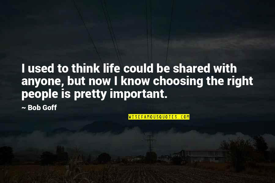 Life Lost Too Young Quotes By Bob Goff: I used to think life could be shared