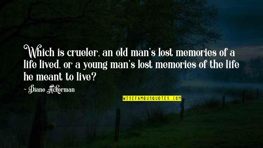 Life Lost Too Young Quotes By Diane Ackerman: Which is crueler, an old man's lost memories