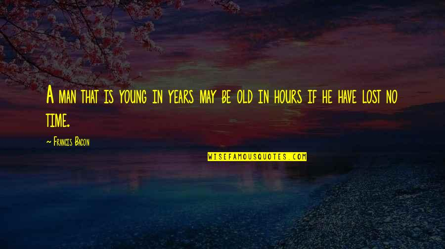 Life Lost Too Young Quotes By Francis Bacon: A man that is young in years may