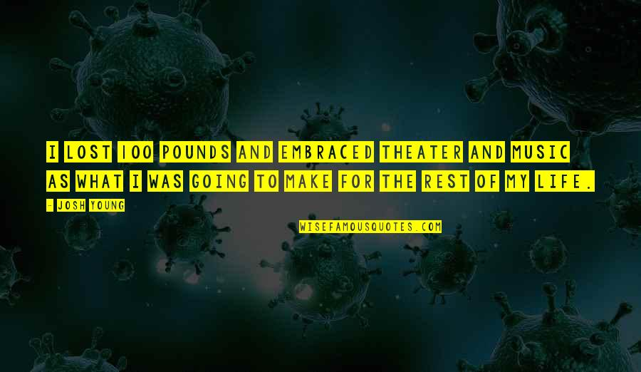 Life Lost Too Young Quotes By Josh Young: I lost 100 pounds and embraced theater and