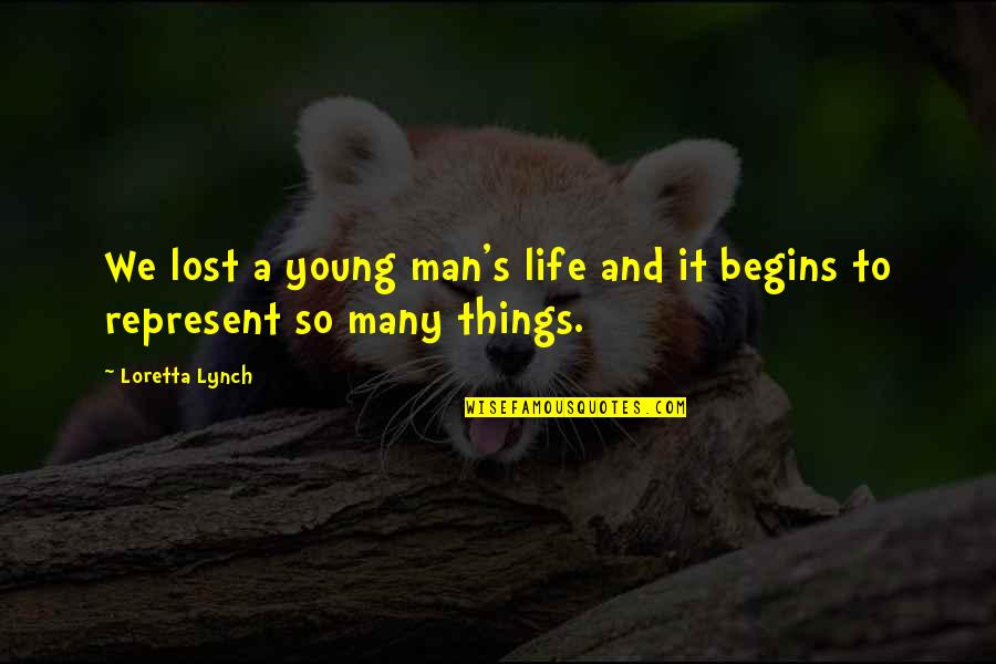Life Lost Too Young Quotes By Loretta Lynch: We lost a young man's life and it