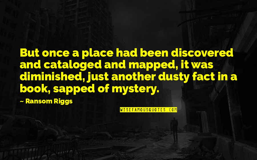 Life Lost Too Young Quotes By Ransom Riggs: But once a place had been discovered and