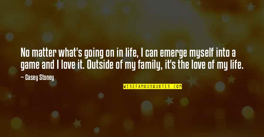 Life Love And Family Quotes By Casey Stoney: No matter what's going on in life, I