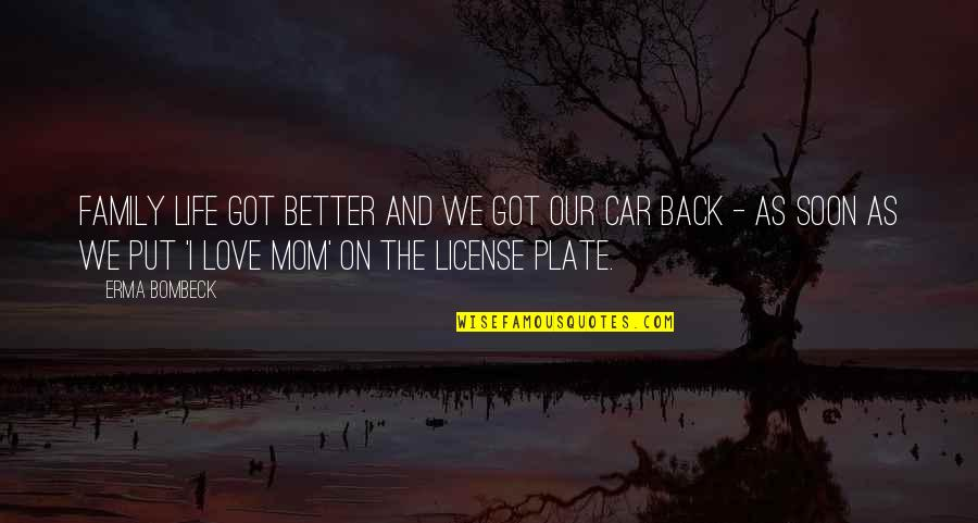 Life Love And Family Quotes By Erma Bombeck: Family life got better and we got our
