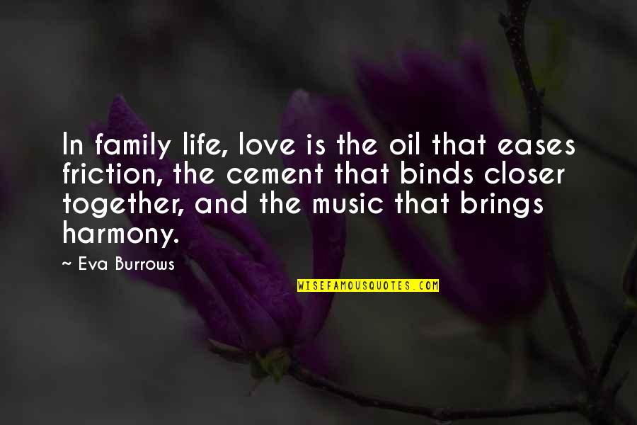 Life Love And Family Quotes By Eva Burrows: In family life, love is the oil that