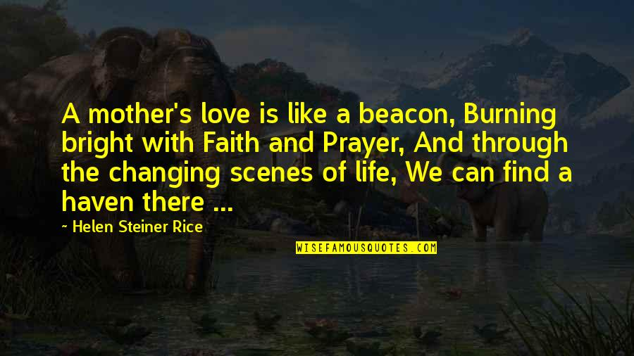 Life Love And Family Quotes By Helen Steiner Rice: A mother's love is like a beacon, Burning
