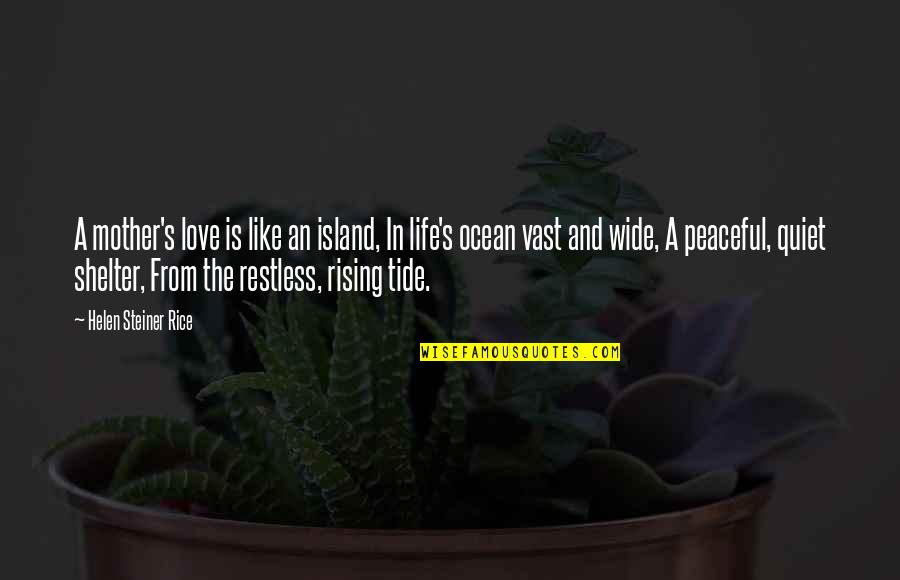Life Love And Family Quotes By Helen Steiner Rice: A mother's love is like an island, In