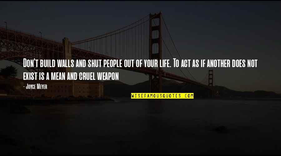 Life Love And Family Quotes By Joyce Meyer: Don't build walls and shut people out of