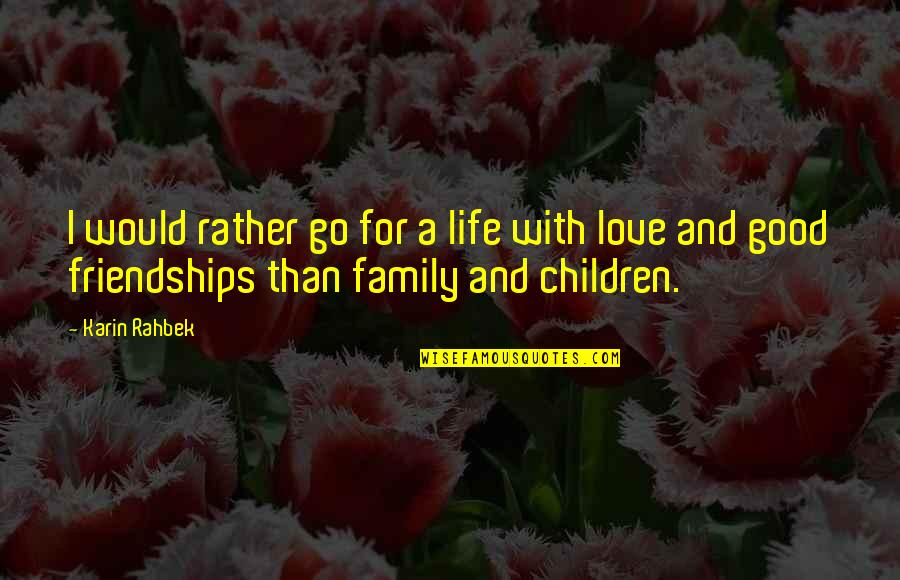 Life Love And Family Quotes By Karin Rahbek: I would rather go for a life with