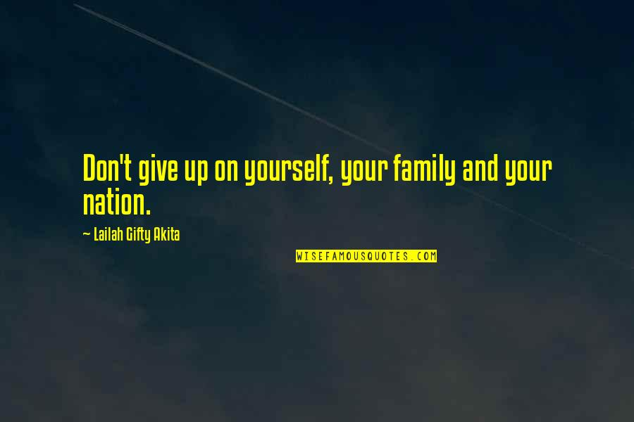 Life Love And Family Quotes By Lailah Gifty Akita: Don't give up on yourself, your family and