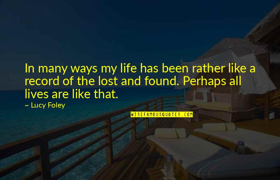 Life Love And Family Quotes By Lucy Foley: In many ways my life has been rather