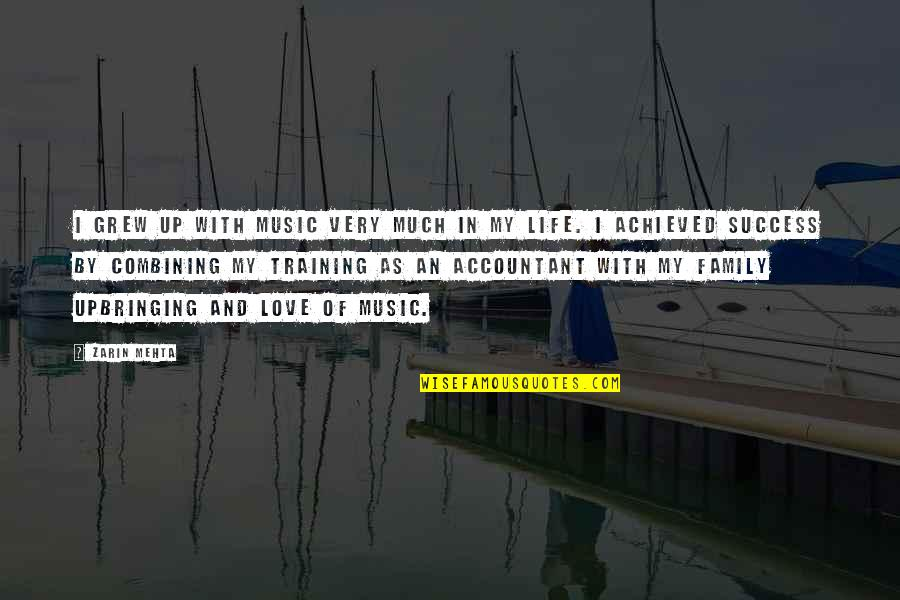 Life Love And Family Quotes By Zarin Mehta: I grew up with music very much in
