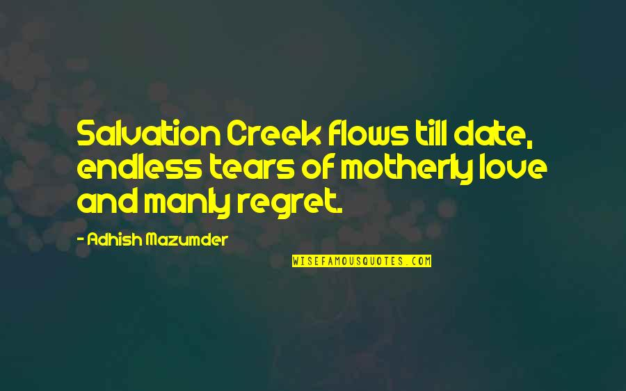 Life Love And Regret Quotes By Adhish Mazumder: Salvation Creek flows till date, endless tears of
