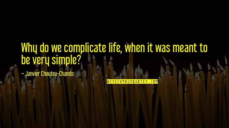 Life Love And Regret Quotes By Janvier Chouteu-Chando: Why do we complicate life, when it was