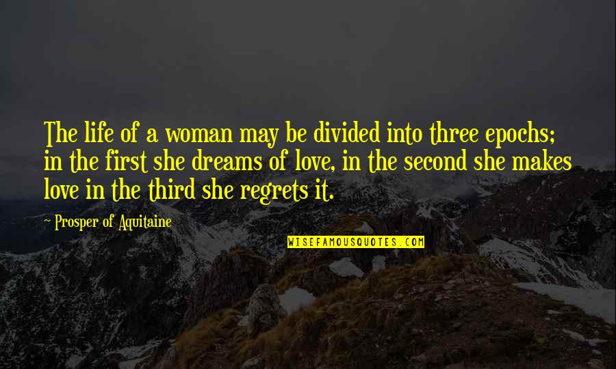 Life Love And Regret Quotes By Prosper Of Aquitaine: The life of a woman may be divided