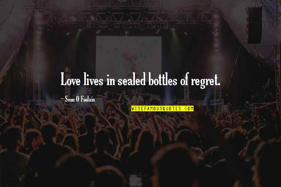 Life Love And Regret Quotes By Sean O Faolain: Love lives in sealed bottles of regret.