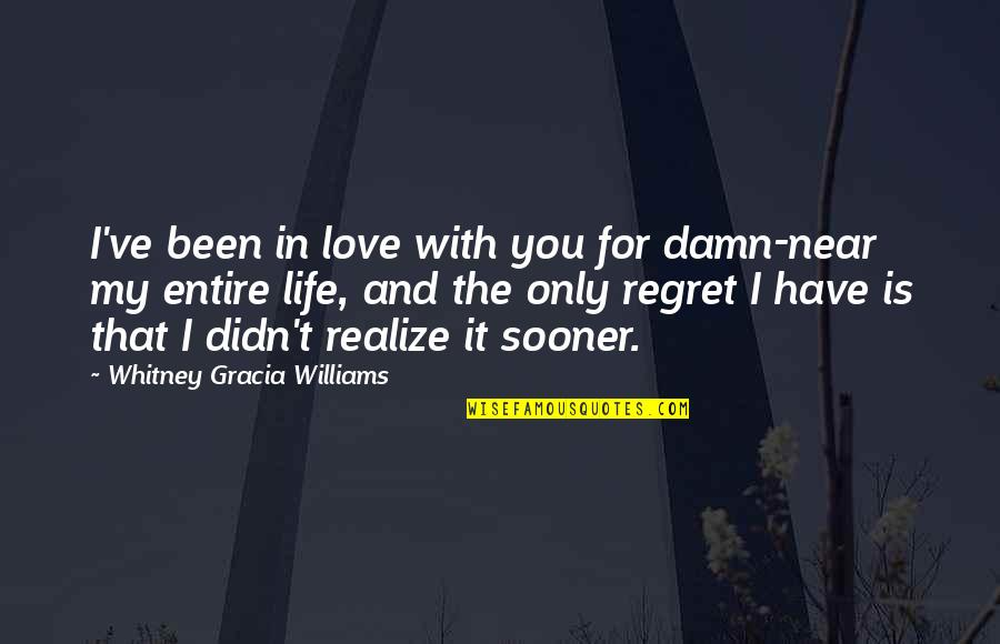 Life Love And Regret Quotes By Whitney Gracia Williams: I've been in love with you for damn-near