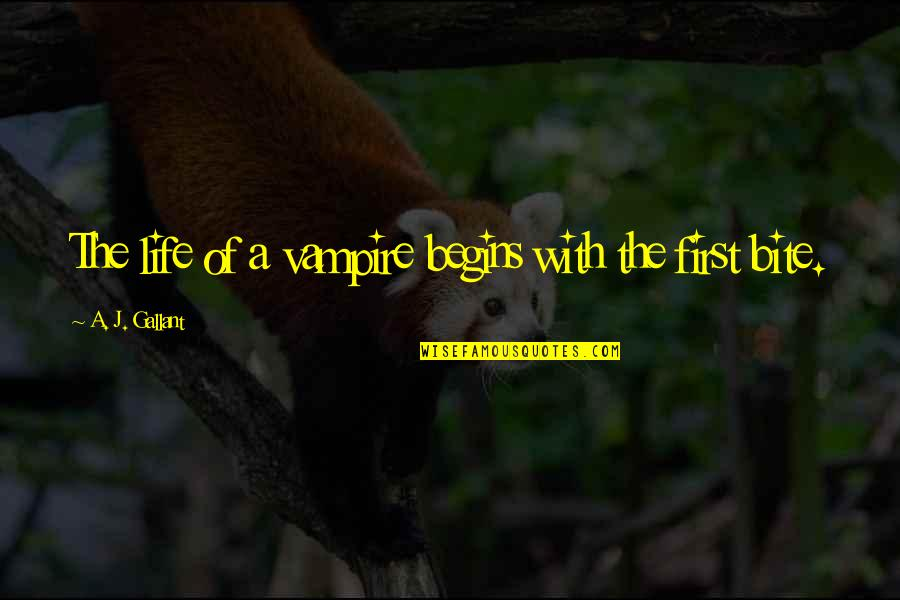 Life Make You Think Quotes By A. J. Gallant: The life of a vampire begins with the