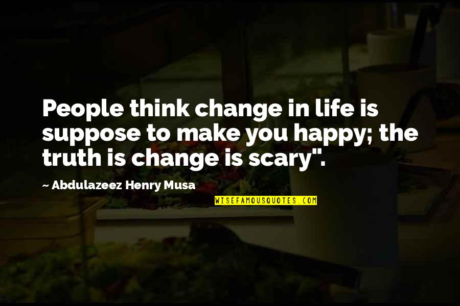Life Make You Think Quotes By Abdulazeez Henry Musa: People think change in life is suppose to