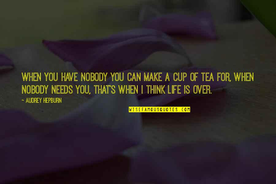 Life Make You Think Quotes By Audrey Hepburn: When you have nobody you can make a