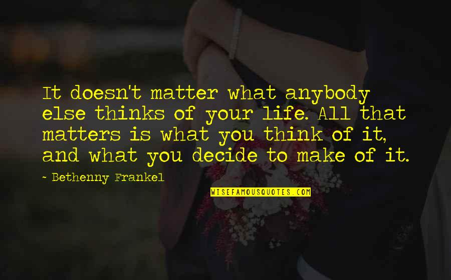 Life Make You Think Quotes By Bethenny Frankel: It doesn't matter what anybody else thinks of