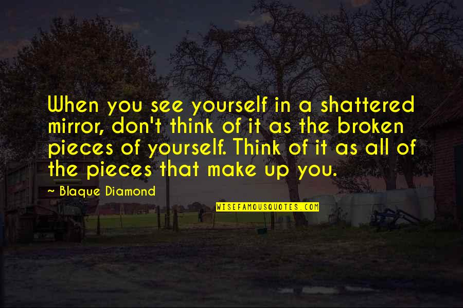 Life Make You Think Quotes By Blaque Diamond: When you see yourself in a shattered mirror,
