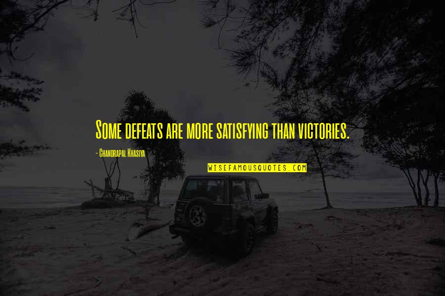 Life Make You Think Quotes By Chandrapal Khasiya: Some defeats are more satisfying than victories.