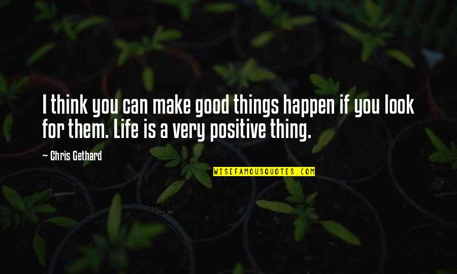 Life Make You Think Quotes By Chris Gethard: I think you can make good things happen