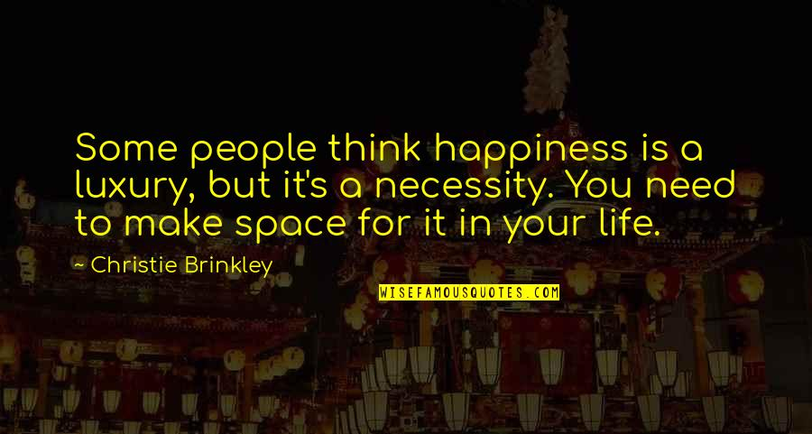 Life Make You Think Quotes By Christie Brinkley: Some people think happiness is a luxury, but